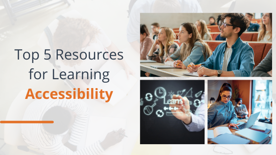 collage of a classroom, a girl taking notes from laptop, and a person writing learn - top 5 resources for learning accessibility