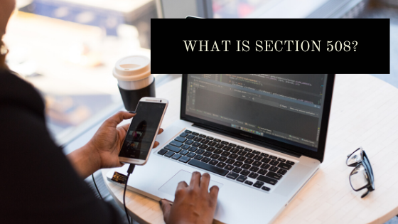A user working on a computer and a mobile phone! What is Section 508?