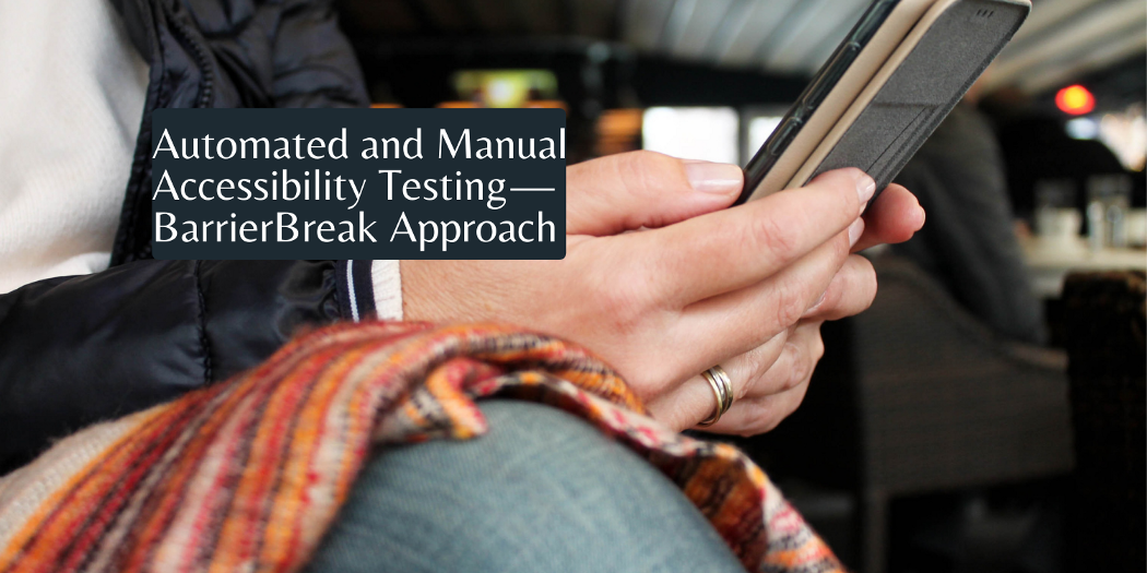 a person holding mobile - automated and manual accessibility testing -BarrierBreak Approach